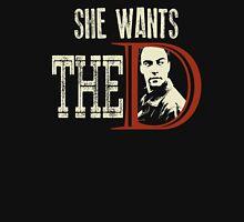 She Wants The D T-Shirt !!! Unisex T-Shirt