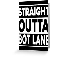Straight Outta Bot Lane Greeting Card