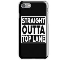 Straight Outta Top Lane iPhone Case/Skin