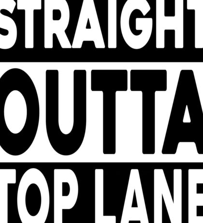 Straight Outta Top Lane Sticker