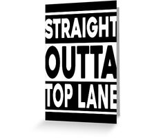 Straight Outta Top Lane Greeting Card