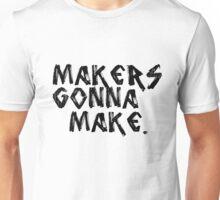 Motivation quote: makers gonna make Unisex T-Shirt