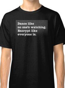 Dance Like No One's Watching Encrypt Like Everyone Is Classic T-Shirt