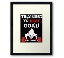 Training to beat Goku or at Least Krillin  - Training Insaiyan shirt -  MMA FIGHTING TRAINING T-SHIRT  Framed Print