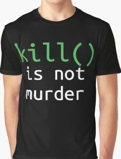 Funny geek quote: kill is not murder Graphic T-Shirt