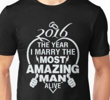 Husband - 2016 The Year I Marry The Most Amazing Man Alive T-shirts Unisex T-Shirt