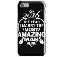 Husband - 2016 The Year I Marry The Most Amazing Man Alive T-shirts iPhone Case/Skin