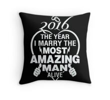 Husband - 2016 The Year I Marry The Most Amazing Man Alive T-shirts Throw Pillow