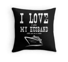 Husband - I Love It When My Husband Takes Me A Cruise T-shirts Throw Pillow
