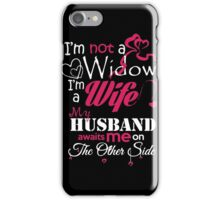 Husband - I Not A Widow I A Wife My Husband Awaits Me On The Other Side T-shirts iPhone Case/Skin