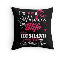 Husband - I Not A Widow I A Wife My Husband Awaits Me On The Other Side T-shirts Throw Pillow