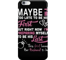 Husband - Maybe I Too Late To Be Your First But Right Now I Preparing Myself To Be His Last T-shirts iPhone Case/Skin