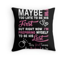 Husband - Maybe I Too Late To Be Your First But Right Now I Preparing Myself To Be His Last T-shirts Throw Pillow
