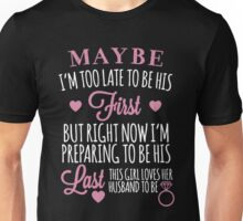 Husband - Maybe I'm Too Late To Be Your First. But Right Now I'm Preparing Myself To Be His T-shirts Unisex T-Shirt