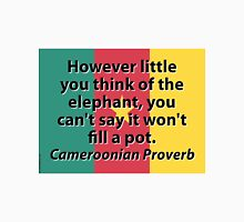 However Little You think Of The Elephant - Cameroonian Proverb Unisex T-Shirt