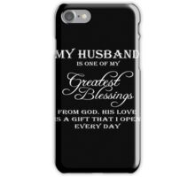 Husband - My Husband Is One Of My Greatest Blessings From God His Love Is A Gift That I Open Every Day T-shirts iPhone Case/Skin