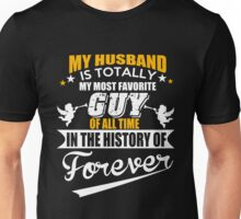 Husband - My Husband Is Totally My Most Favorite Guy Of All Time In The History Of Forever T-shirts Unisex T-Shirt