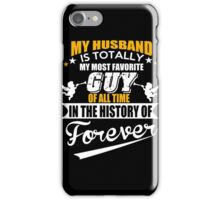 Husband - My Husband Is Totally My Most Favorite Guy Of All Time In The History Of Forever T-shirts iPhone Case/Skin
