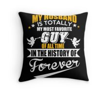 Husband - My Husband Is Totally My Most Favorite Guy Of All Time In The History Of Forever T-shirts Throw Pillow