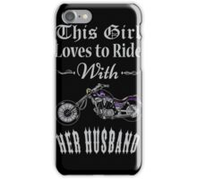 Husband - This Girl Loves To Ride With Her Husband T-shirts iPhone Case/Skin