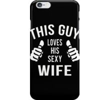 Husband - This Guy Loves His Sexy Wife T-shirts iPhone Case/Skin