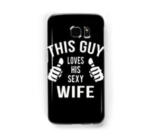 Husband - This Guy Loves His Sexy Wife T-shirts Samsung Galaxy Case/Skin
