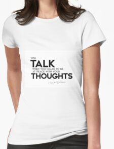 talk your thoughts - khalil gibran Womens Fitted T-Shirt
