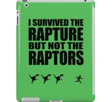 I Survived The Rapture - But Not The Raptors iPad Case/Skin