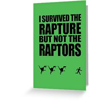 I Survived The Rapture - But Not The Raptors Greeting Card