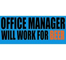 Office Manager will work for Beer Photographic Print
