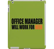 Office Manager will work for Beer iPad Case/Skin