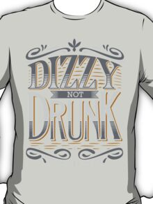 DIZZY NOT DRUNK T-Shirt