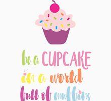 Be A Cupcake Unisex T-Shirt