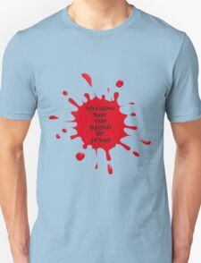 Nothing But the Blood Unisex T-Shirt