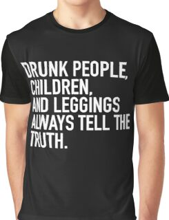 Drunk people, children and leggings  always tell the truth. Graphic T-Shirt