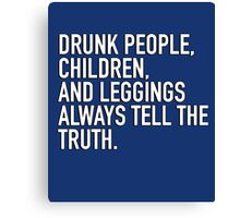 Drunk people, children and leggings  always tell the truth. Canvas Print