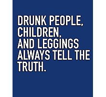 Drunk people, children and leggings  always tell the truth. Photographic Print