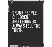 Drunk people, children and leggings  always tell the truth. iPad Case/Skin