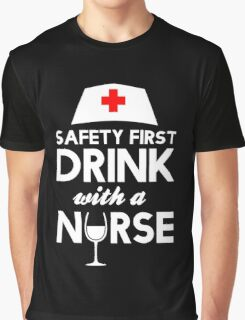 Safety first drink with a nurse Graphic T-Shirt