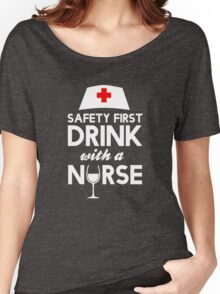 Safety first drink with a nurse Women's Relaxed Fit T-Shirt