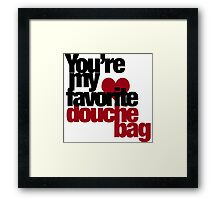 You're my favorite douche bag Framed Print