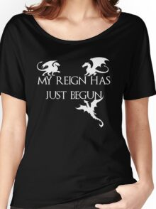 Game of thrones Khalisee My reign has just begun Women's Relaxed Fit T-Shirt