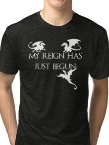 Game of thrones Khalisee My reign has just begun Tri-blend T-Shirt