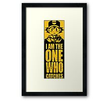 I am the one who catches Framed Print