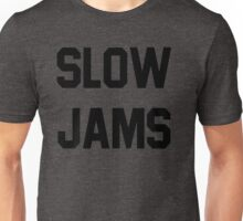 slow jams Unisex T-Shirt