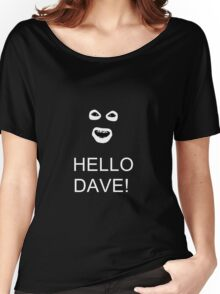League of Gentlemen - Hello Dave! Women's Relaxed Fit T-Shirt