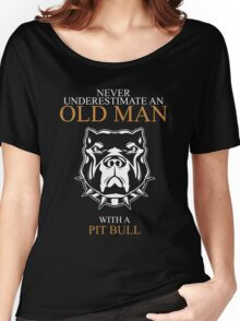 Never Underestimate An Old Man With A Pit Bull Women's Relaxed Fit T-Shirt