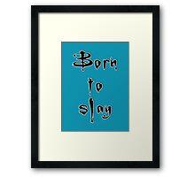 Born to slay Framed Print