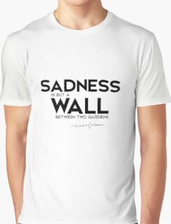 sadness is but a wall between two gardens - khalil gibran Graphic T-Shirt