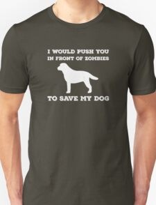 I would push you in front of zombies Unisex T-Shirt